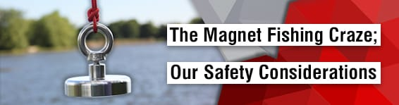 Magnet Fishing Craze - Our Safety Considerations